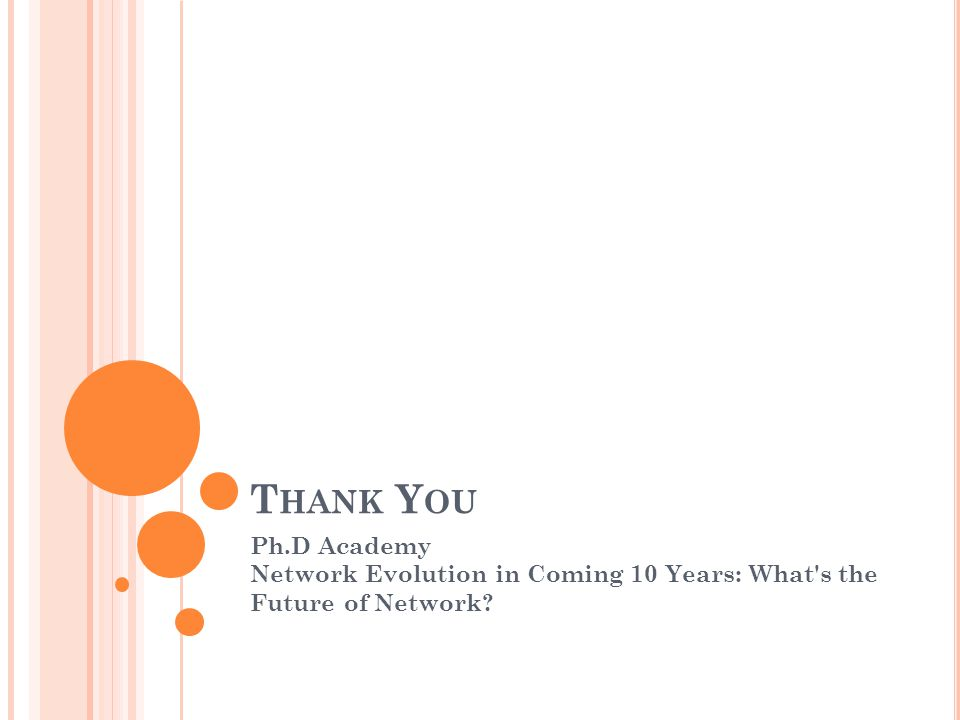 T HANK Y OU Ph.D Academy Network Evolution in Coming 10 Years: What s the Future of Network
