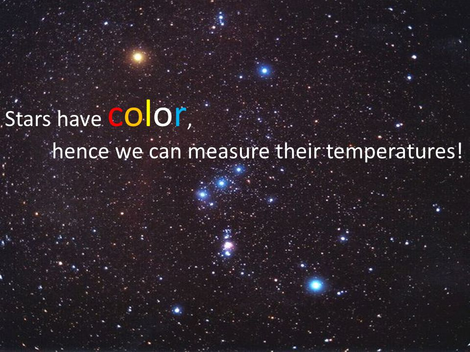 Stars have color, hence we can measure their temperatures!