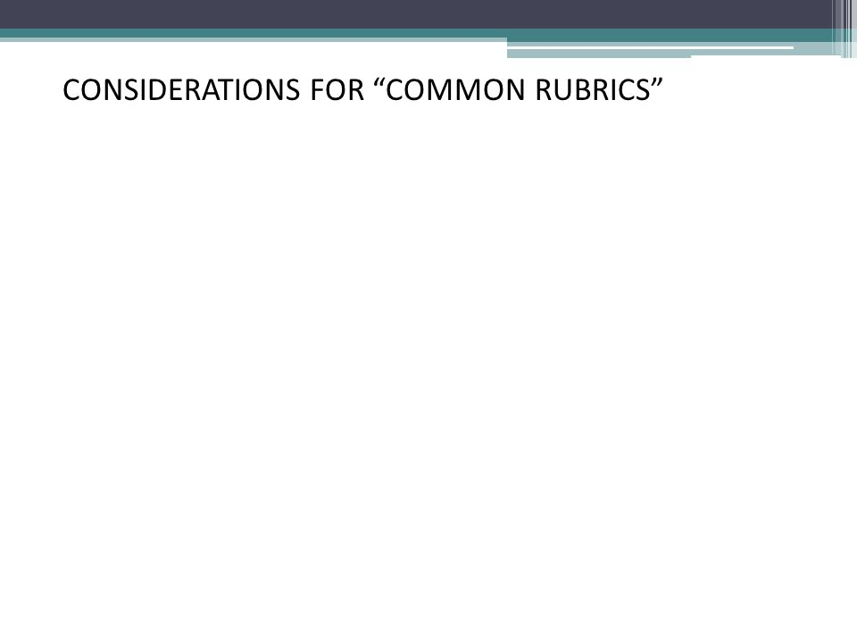 CONSIDERATIONS FOR COMMON RUBRICS