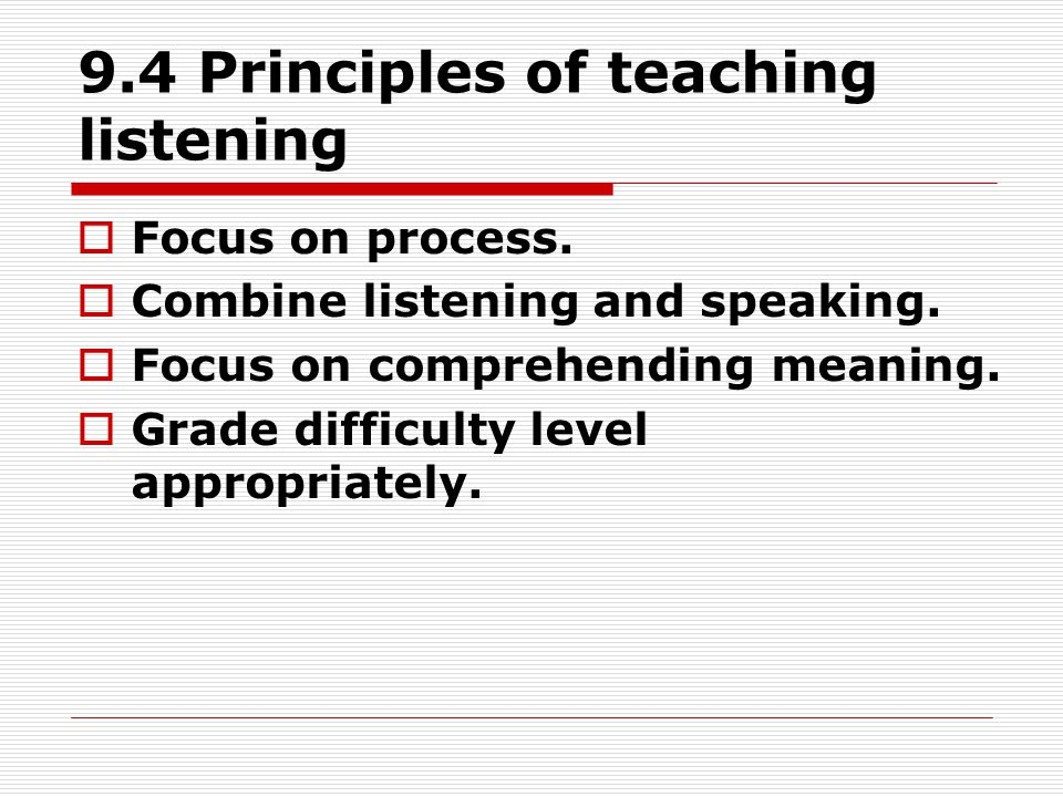 9.4 Principles of teaching listening  Focus on process.