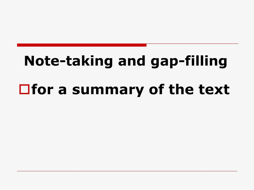 Note-taking and gap-filling  for a summary of the text