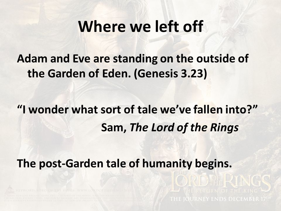 Where we left off Adam and Eve are standing on the outside of the Garden of Eden.