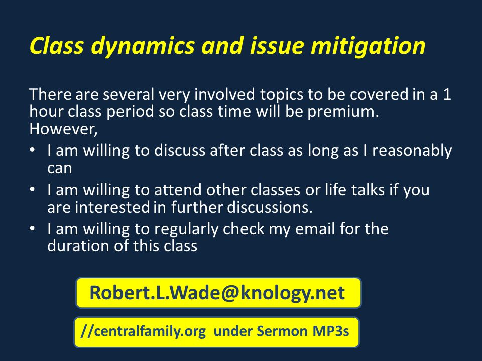 Class dynamics and issue mitigation There are several very involved topics to be covered in a 1 hour class period so class time will be premium.