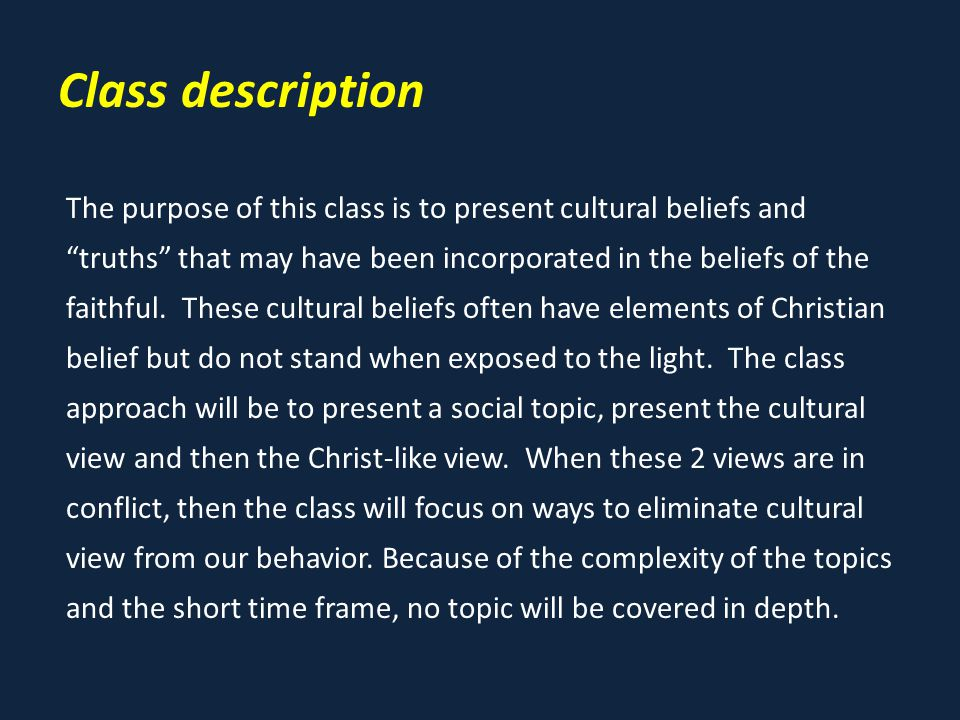 Class description The purpose of this class is to present cultural beliefs and truths that may have been incorporated in the beliefs of the faithful.