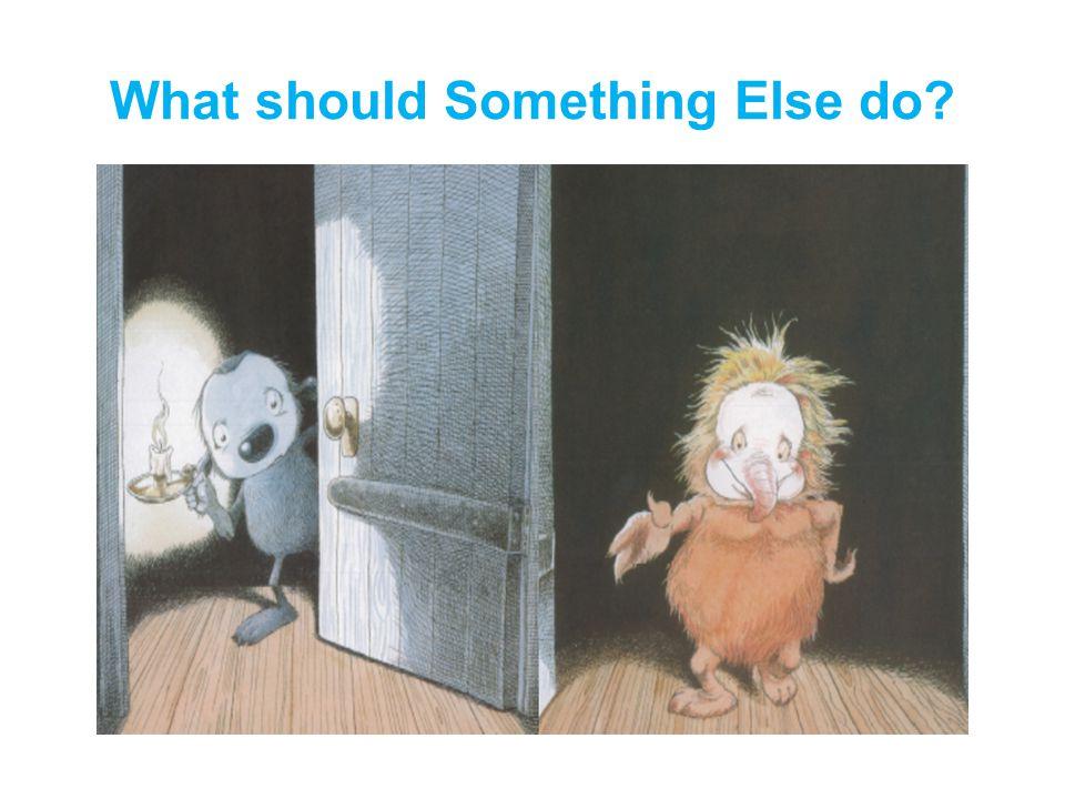 What should Something Else do