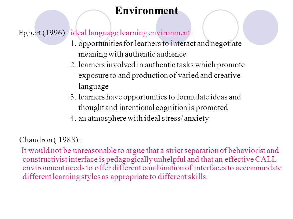 Environment Egbert (1996) : ideal language learning environment: 1. opportunities for learners to interact and negotiate meaning with authentic audien