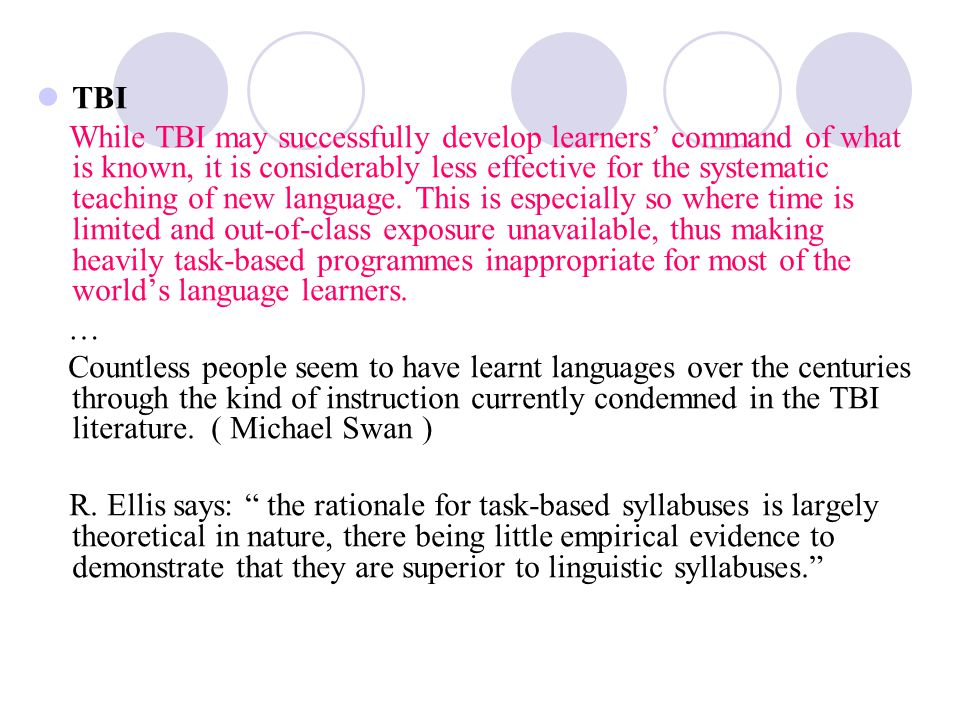 TBI While TBI may successfully develop learners' command of what is known, it is considerably less effective for the systematic teaching of new langua