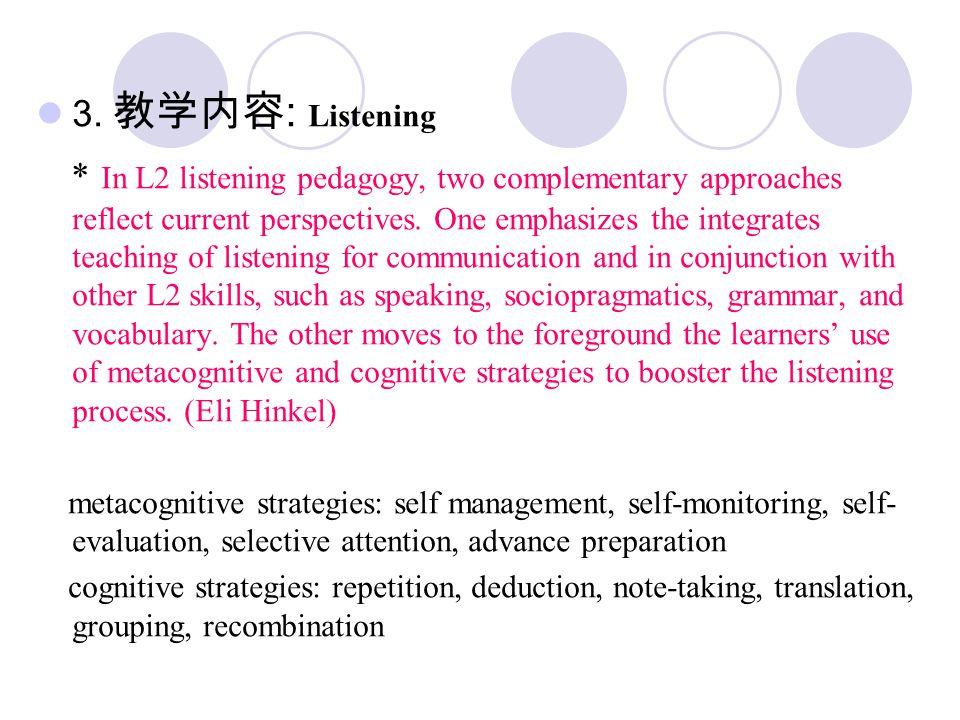3. 教学内容 : Listening * In L2 listening pedagogy, two complementary approaches reflect current perspectives. One emphasizes the integrates teaching of l