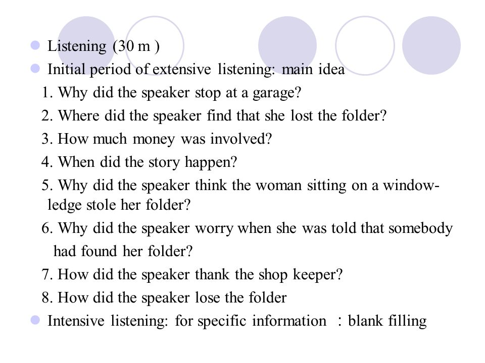 Listening (30 m ) Initial period of extensive listening: main idea 1. Why did the speaker stop at a garage? 2. Where did the speaker find that she los