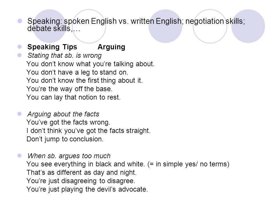 Speaking: spoken English vs. written English; negotiation skills; debate skills,… Speaking Tips Arguing Stating that sb. is wrong You don't know what