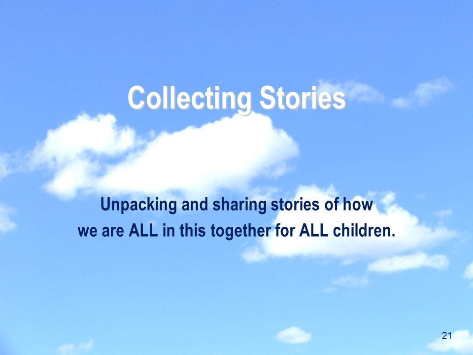 Collecting Stories Unpacking and sharing stories of how we are ALL in this together for ALL children.
