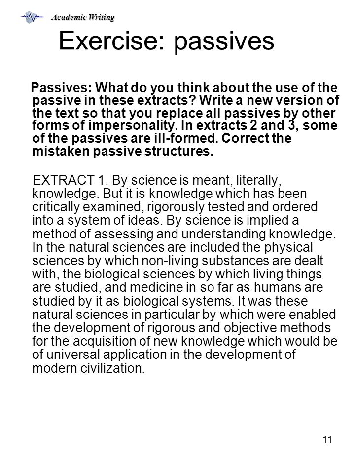 Academic Writing 11 Exercise: passives Passives: What do you think about the use of the passive in these extracts.