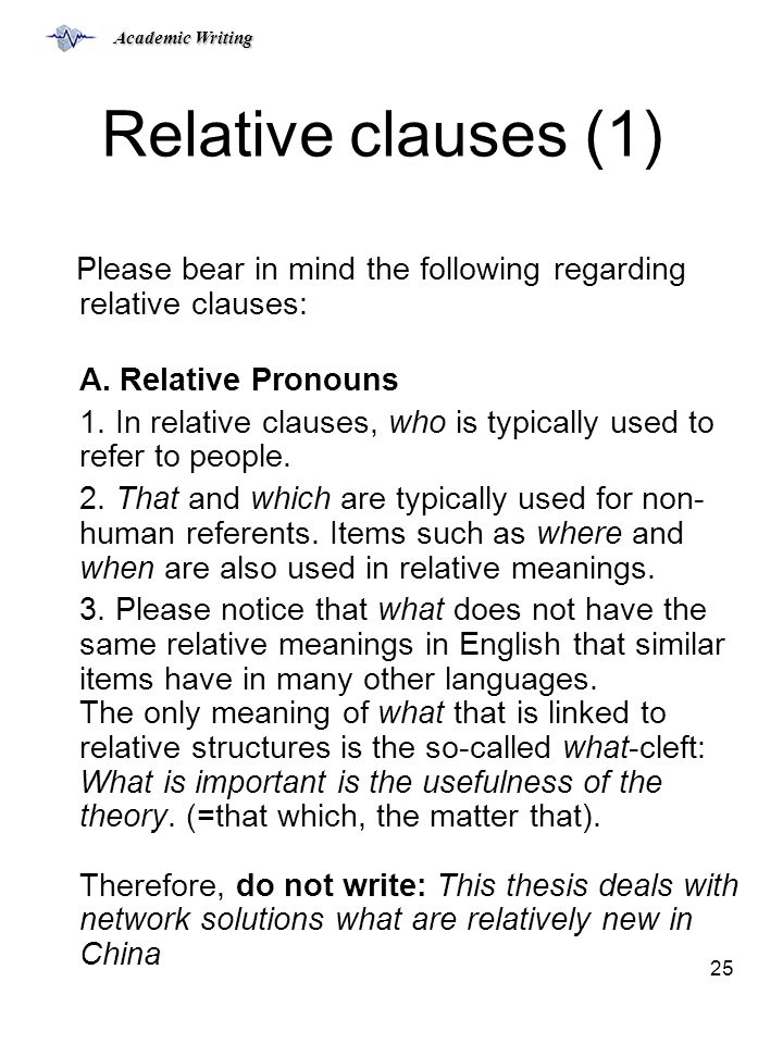 Academic Writing 25 Relative clauses (1) Please bear in mind the following regarding relative clauses: A.