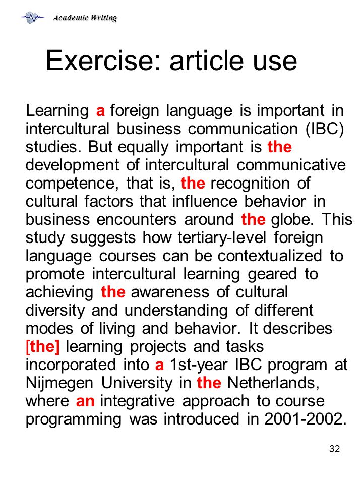 Academic Writing 32 Exercise: article use Learning a foreign language is important in intercultural business communication (IBC) studies.