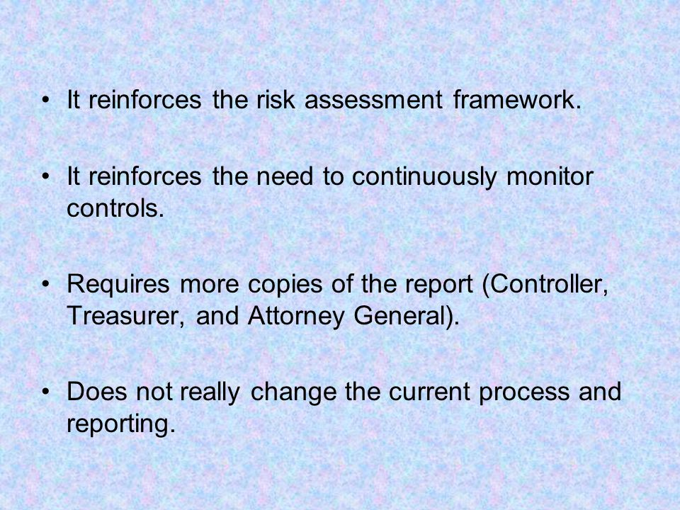 It reinforces the risk assessment framework. It reinforces the need to continuously monitor controls. Requires more copies of the report (Controller,