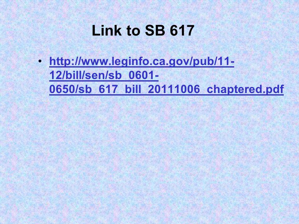 Link to SB 617 http://www.leginfo.ca.gov/pub/11- 12/bill/sen/sb_0601- 0650/sb_617_bill_20111006_chaptered.pdfhttp://www.leginfo.ca.gov/pub/11- 12/bill/sen/sb_0601- 0650/sb_617_bill_20111006_chaptered.pdf