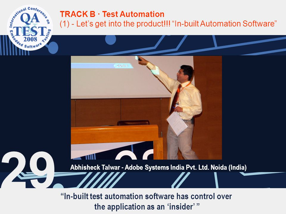 In-built test automation software has control over the application as an 'insider' TRACK B · Test Automation (1) - Let's get into the product!!.