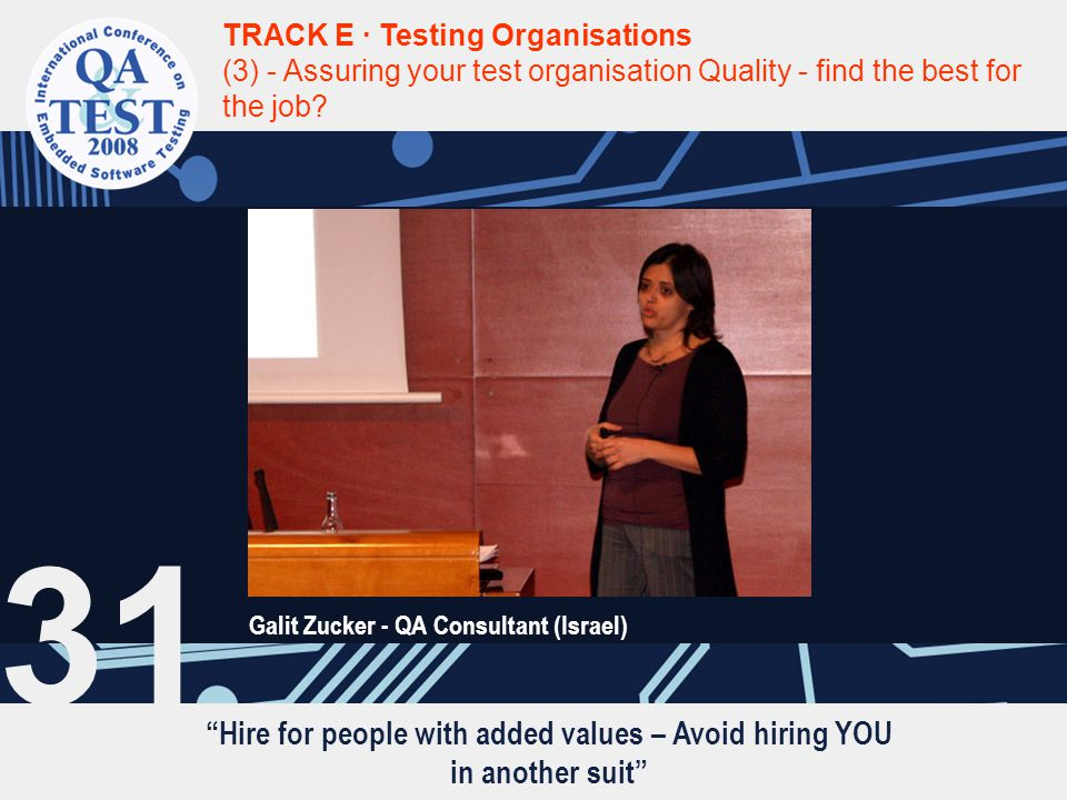 """""""Hire for people with added values – Avoid hiring YOU in another suit"""" TRACK E · Testing Organisations (3) - Assuring your test organisation Quality -"""