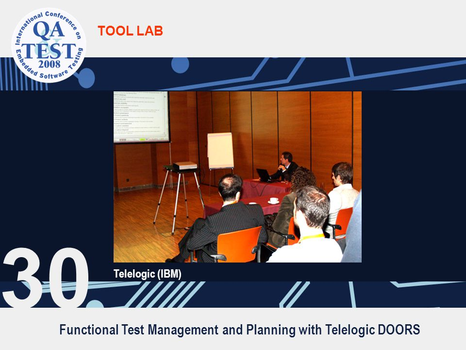 Functional Test Management and Planning with Telelogic DOORS TOOL LAB Telelogic (IBM) 30
