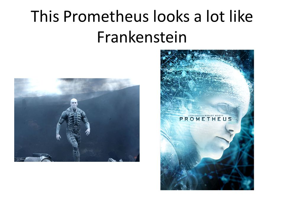 This Prometheus looks a lot like Frankenstein