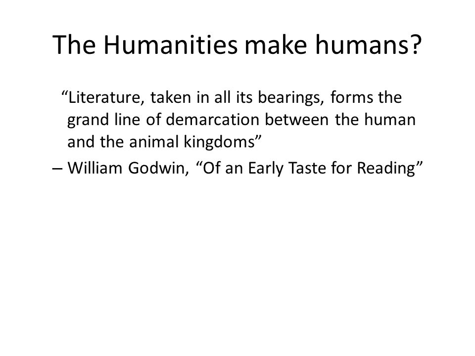 The Humanities make humans.
