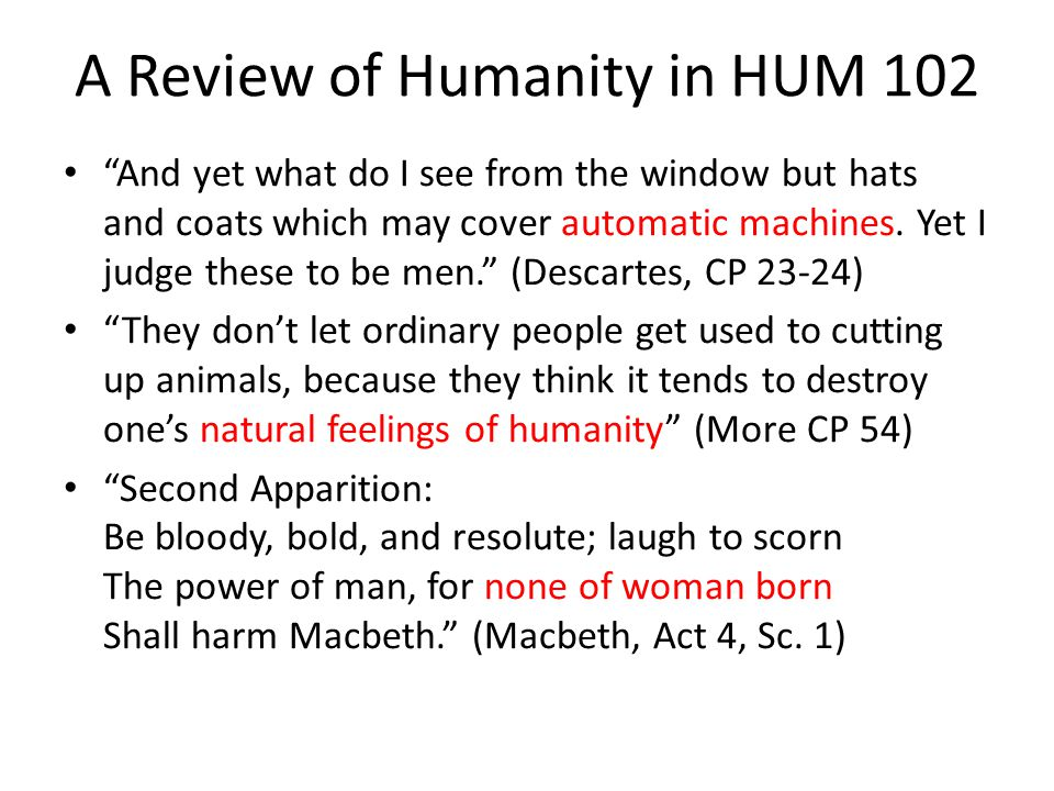 A Review of Humanity in HUM 102 And yet what do I see from the window but hats and coats which may cover automatic machines.