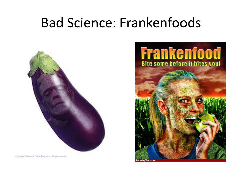 Bad Science: Frankenfoods