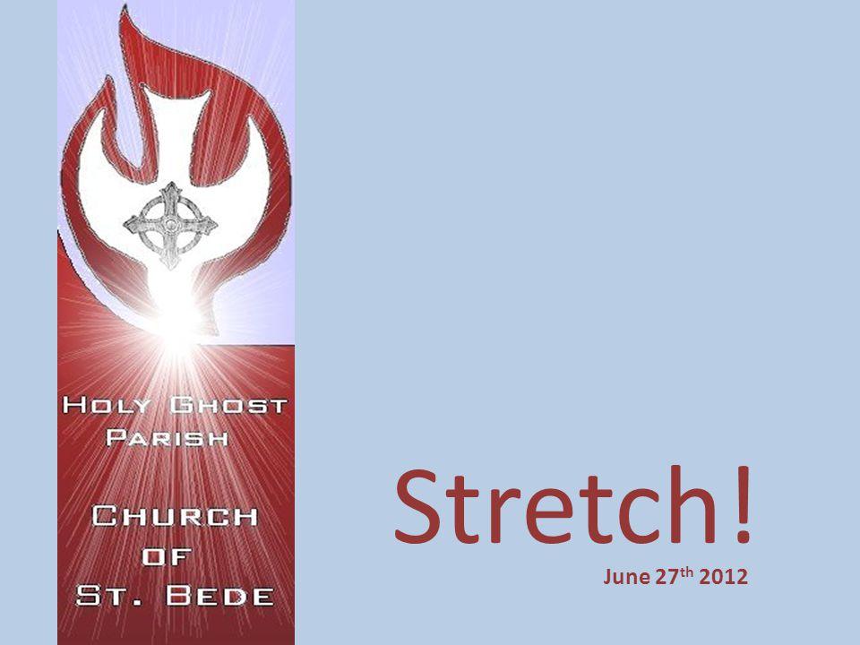 Stretch! June 27 th 2012