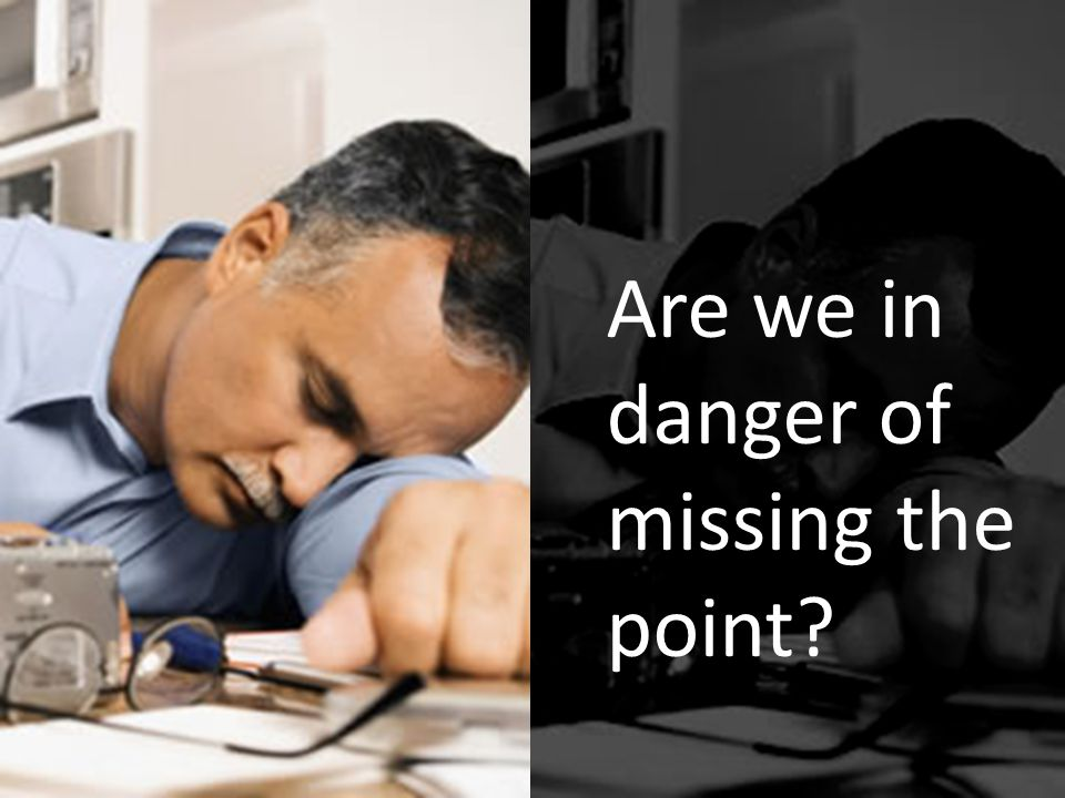 Are we in danger of missing the point?