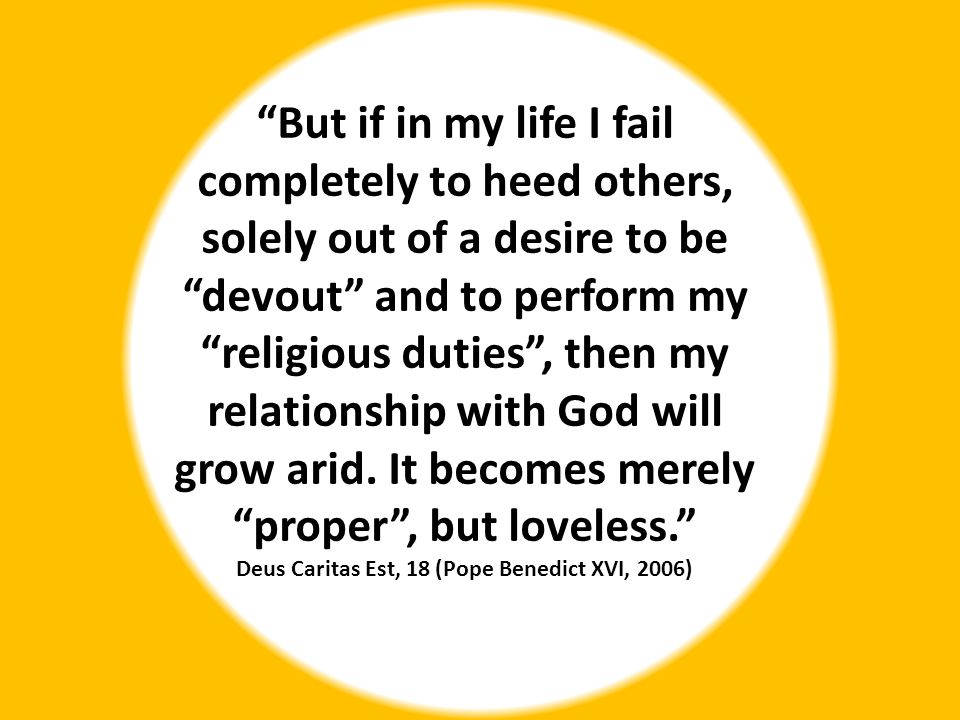 """""""But if in my life I fail completely to heed others, solely out of a desire to be """"devout"""" and to perform my """"religious duties"""", then my relationship"""