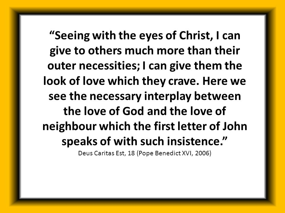 """""""Seeing with the eyes of Christ, I can give to others much more than their outer necessities; I can give them the look of love which they crave. Here"""