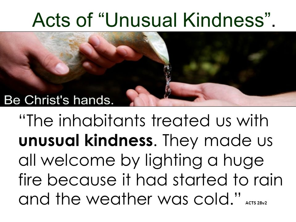 """Acts of """"Unusual Kindness"""". """"The inhabitants treated us with unusual kindness. They made us all welcome by lighting a huge fire because it had started"""