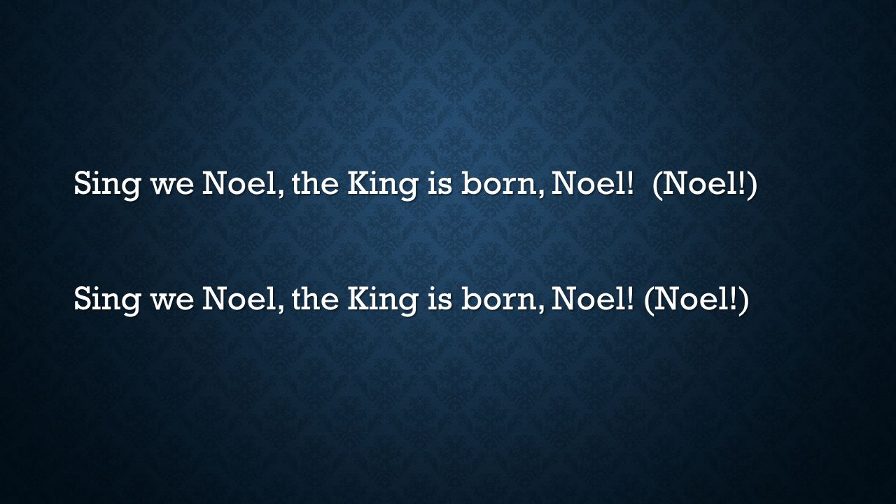 Sing we now of Christmas, Noel sing we here. Hear our grateful praises to the Babe so dear.