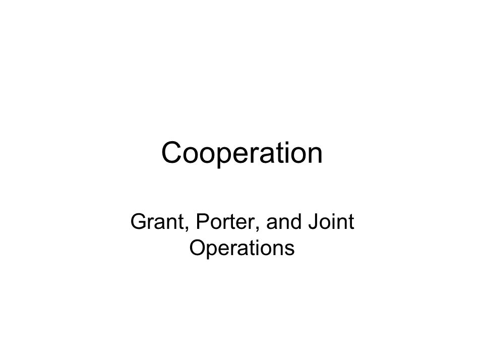 Cooperation Grant, Porter, and Joint Operations