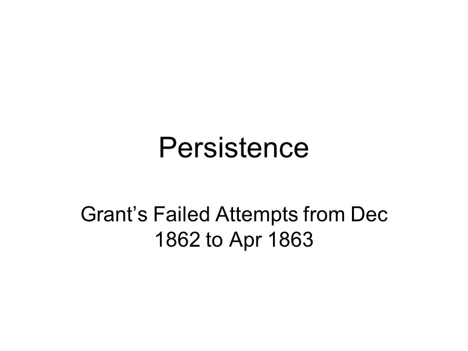 Persistence Grant's Failed Attempts from Dec 1862 to Apr 1863
