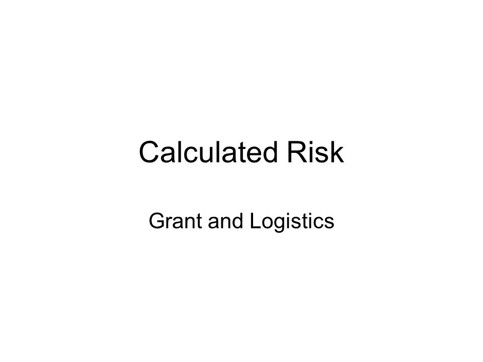Calculated Risk Grant and Logistics