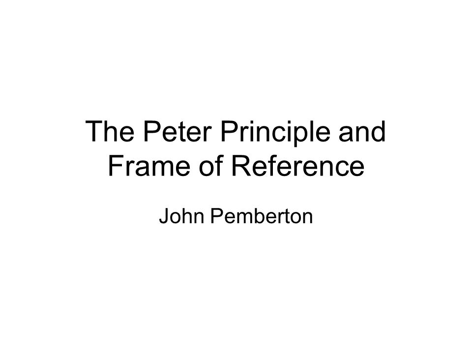 The Peter Principle and Frame of Reference John Pemberton