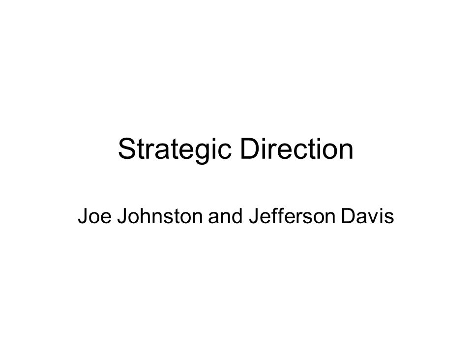 Strategic Direction Joe Johnston and Jefferson Davis