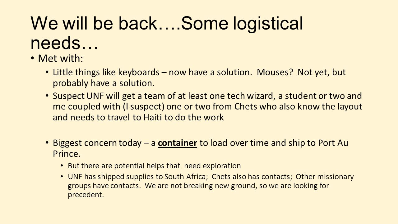We will be back….Some logistical needs… Met with: Little things like keyboards – now have a solution.
