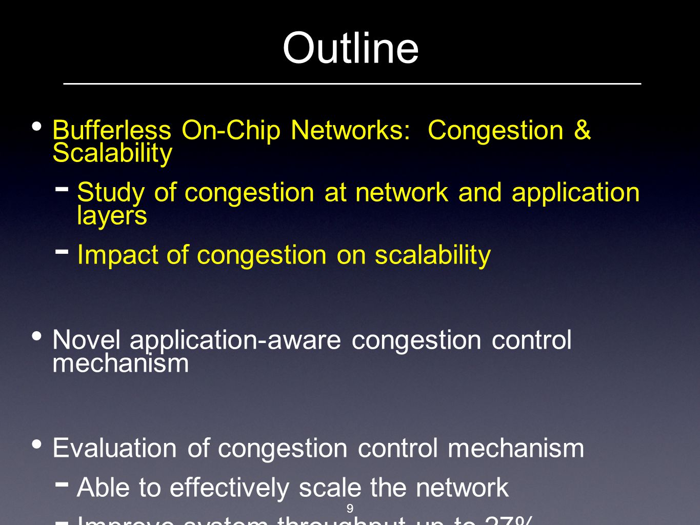 10 Congestion and Scalability Study Prior work: moderate intensity workloads, small on-chip net  Energy and area benefits of going bufferless  throughput comparable to buffered Study: high intensity workloads & large network (4096 cores)  Still comparable throughput with the benefits of bufferless.