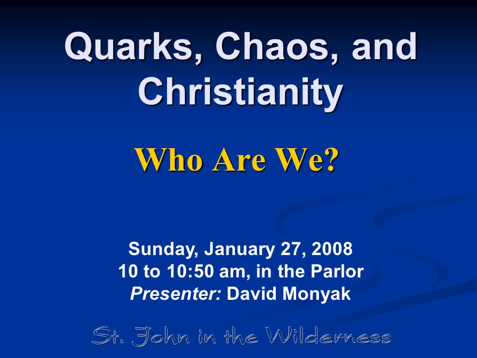 Quarks, Chaos, and Christianity Who Are We.