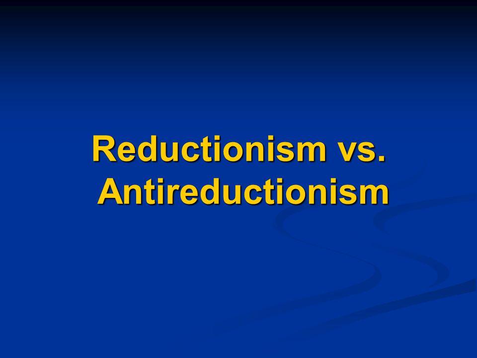 Reductionism vs. Antireductionism
