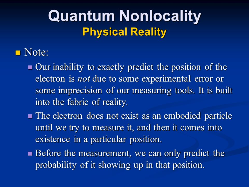 Quantum Nonlocality Physical Reality Note: Note: Our inability to exactly predict the position of the electron is not due to some experimental error or some imprecision of our measuring tools.