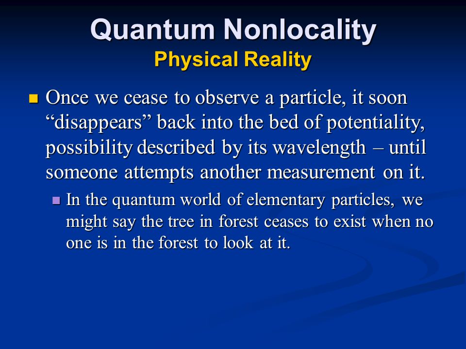"""Quantum Nonlocality Physical Reality Once we cease to observe a particle, it soon """"disappears"""" back into the bed of potentiality, possibility describe"""
