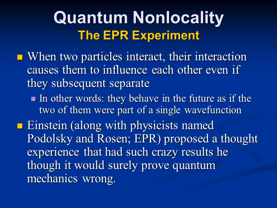 Quantum Nonlocality The EPR Experiment When two particles interact, their interaction causes them to influence each other even if they subsequent sepa