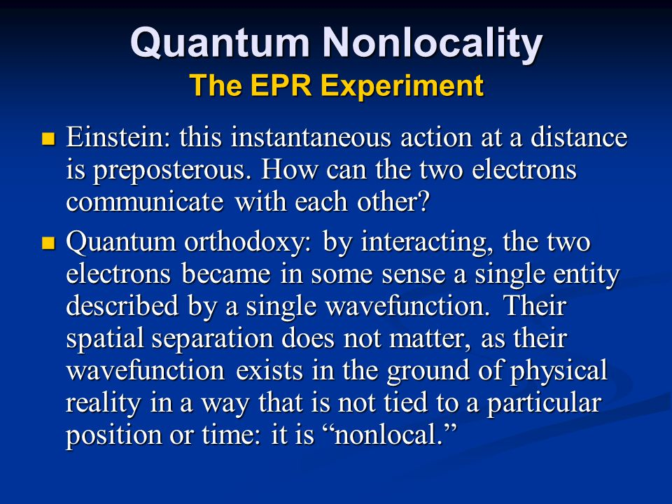 Quantum Nonlocality The EPR Experiment Einstein: this instantaneous action at a distance is preposterous.