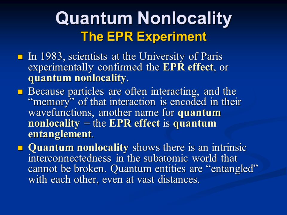 Quantum Nonlocality The EPR Experiment In 1983, scientists at the University of Paris experimentally confirmed the EPR effect, or quantum nonlocality.