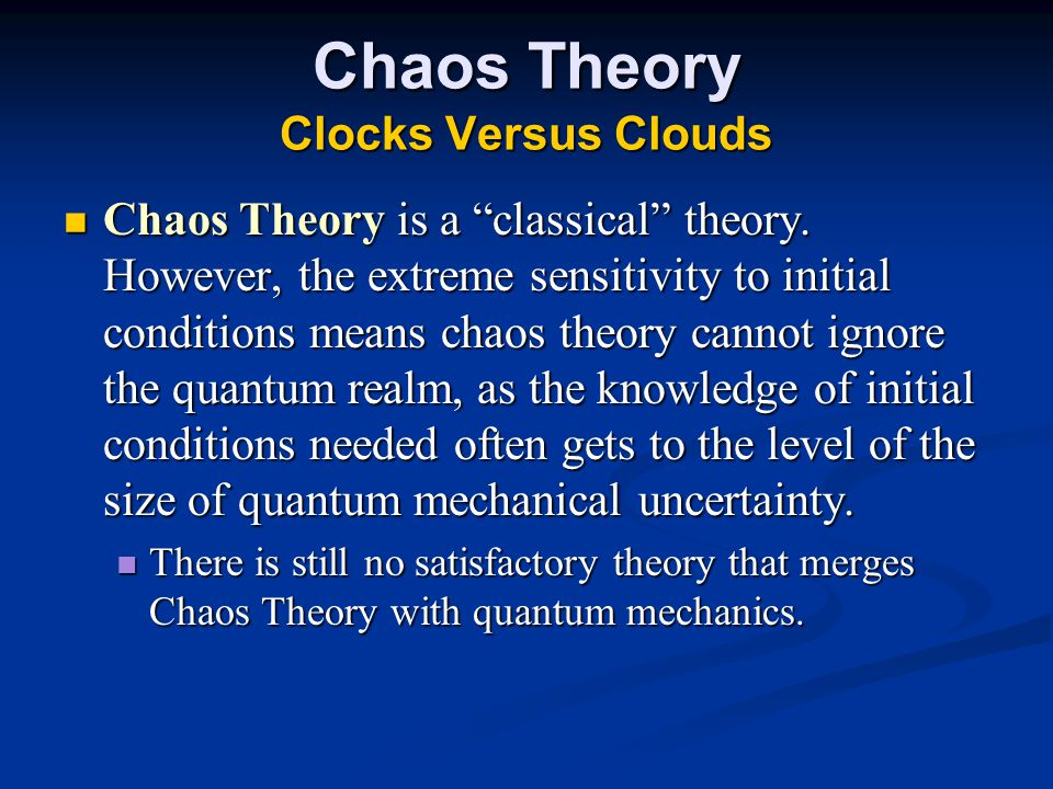Chaos Theory Clocks Versus Clouds Chaos Theory is a classical theory.
