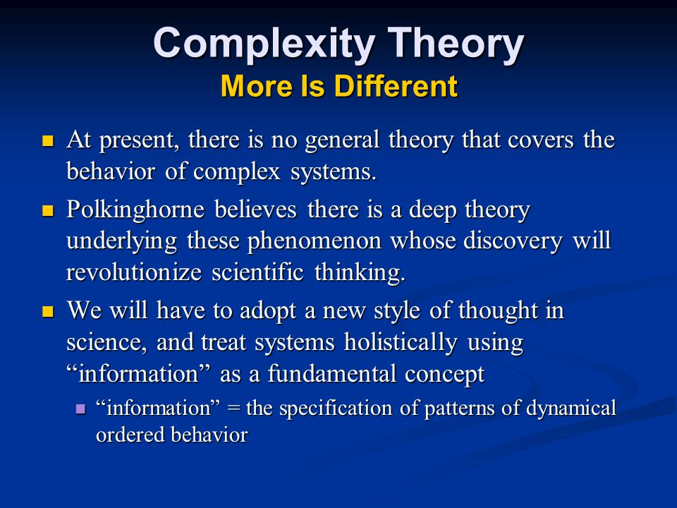 Complexity Theory More Is Different At present, there is no general theory that covers the behavior of complex systems.