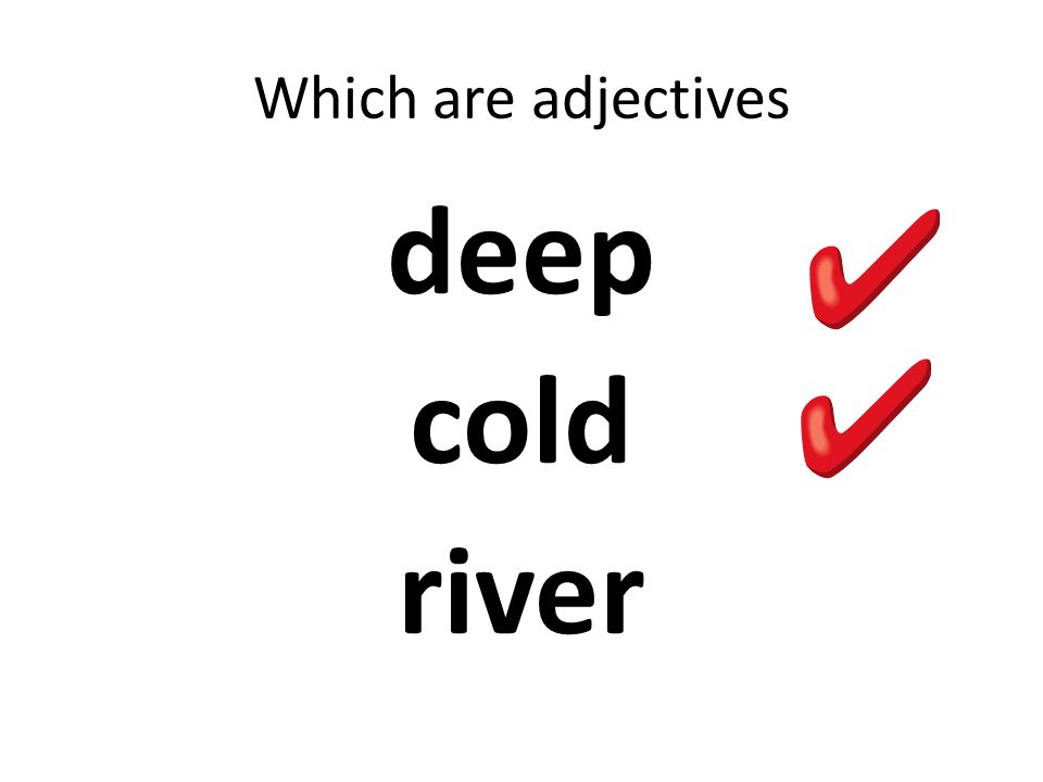 Which are adjectives deep cold river